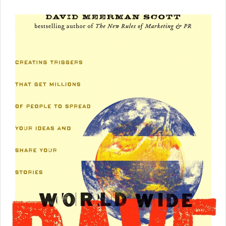 World Wide Rave | David Meerman Scott