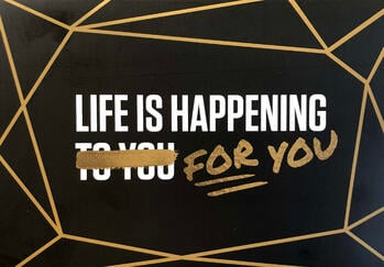 life is happening for you